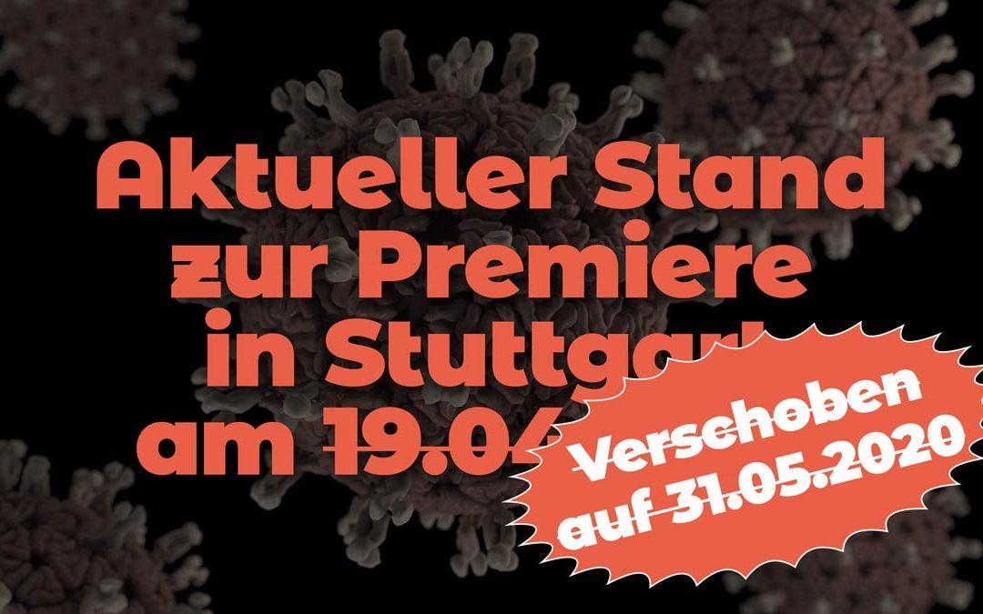 Aktueller Stand zur Premiere in Stuttgart am 19.04.2020